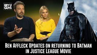 Ben Affleck Updates on returning as Batman in Justice League