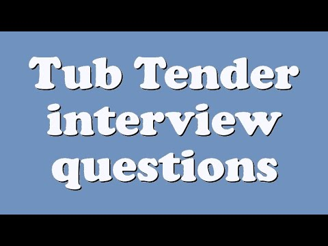 Tub Tender interview questions