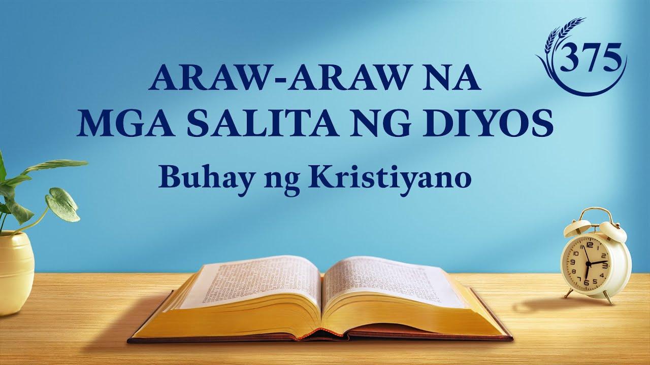 """Araw-araw na mga Salita ng Diyos   """"Tingnan ang Lahat ng Bagay sa Pamamagitan ng mga Mata ng Katotohanan""""   Sipi 375"""
