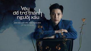MV Yêu Để Trở Thành Người Xấu - Trịnh Thăng Bình