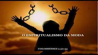 ESCOLA BÍBLICA DOMINICAL AO VIVO- O ESPIRITUALISMO DA MODA