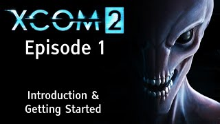 XCOM 2 - Episode 1: Introduction and Quick Story Guide for Getting Started - Let