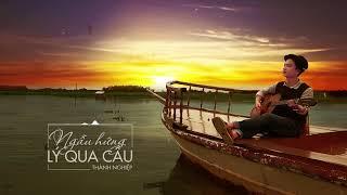 Cover images Ngẫu Hứng Lý Qua Cầu - Thành Nghiệp || MV Lyrics HD