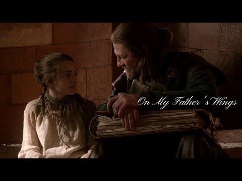 Arya Stark & Ned Stark Tribute II On My Father's Wings