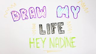 Draw My Life   Hey Nadine