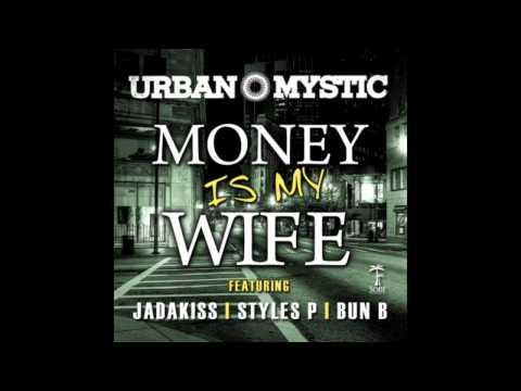 "Urban Mystic ft. Jadakiss, Styles P & Bun B ""Money Is My Wife"""