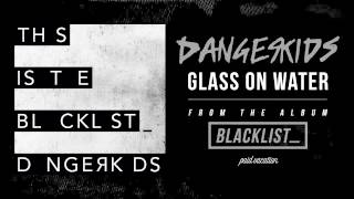 DANGERKIDS - Glass On Water [Audio]