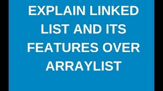 What is linked list and its features over arraylist?