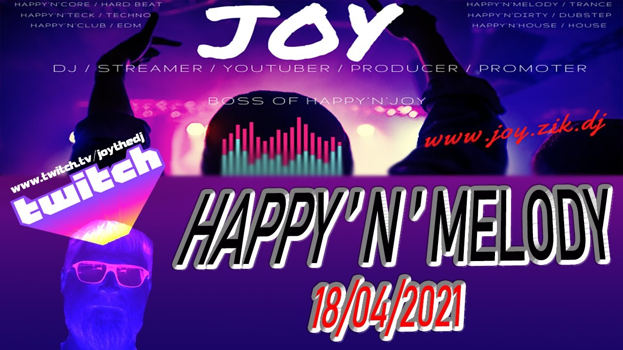 HAPPY'N'MELODY 18-04-2021 Mixed by JOY ( Twitch Session )