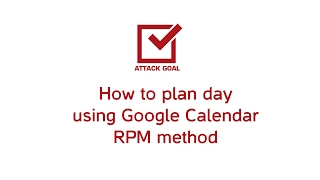 How to plan day using Google Calendar RPM method part 2