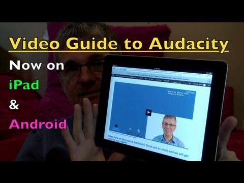 Video Guide To Audacity For IPad And Android Mobile Devices
