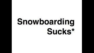 Snowboarding Sucks* Snowboard Exhibition