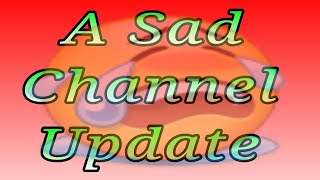 A Sad Channel Update Plz Watch Thank You