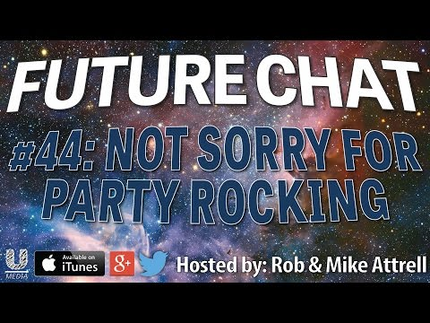 Future Chat #44 - Not Sorry for Party Rocking