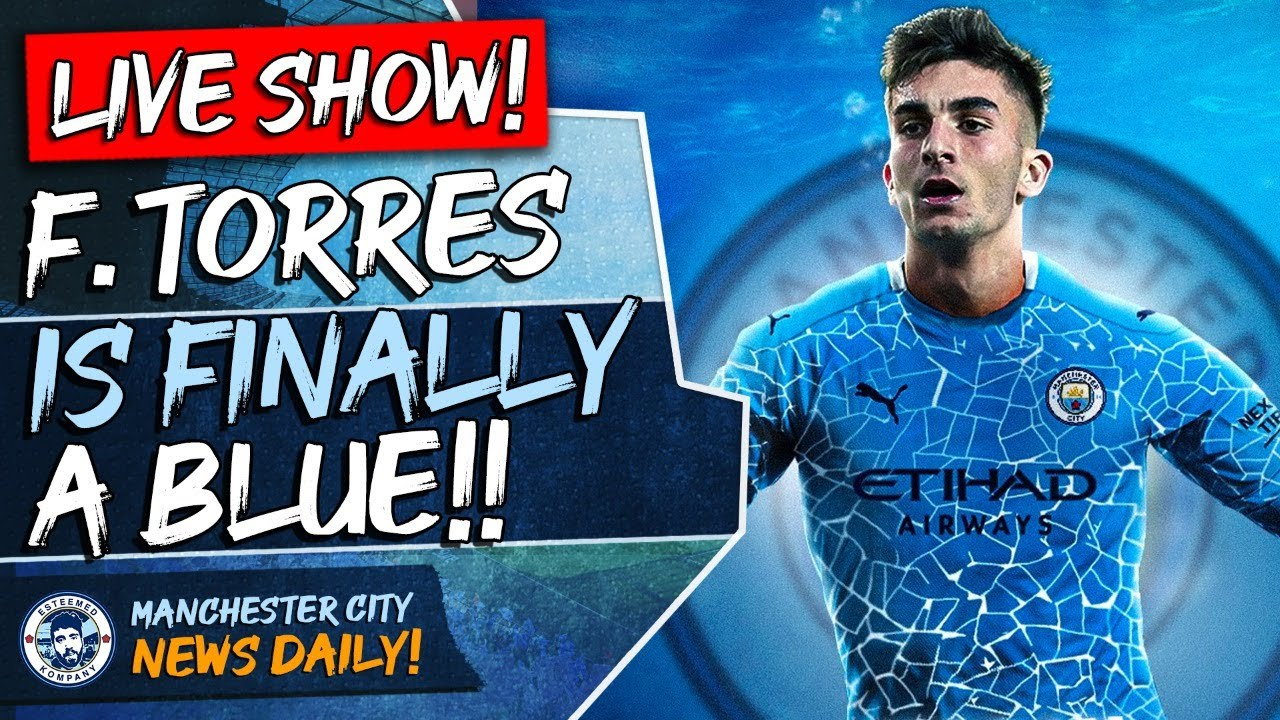 FERRAN TORRES IS FINALLY A CITY PLAYER! | MAN CITY DAILY NEWS - YouTube