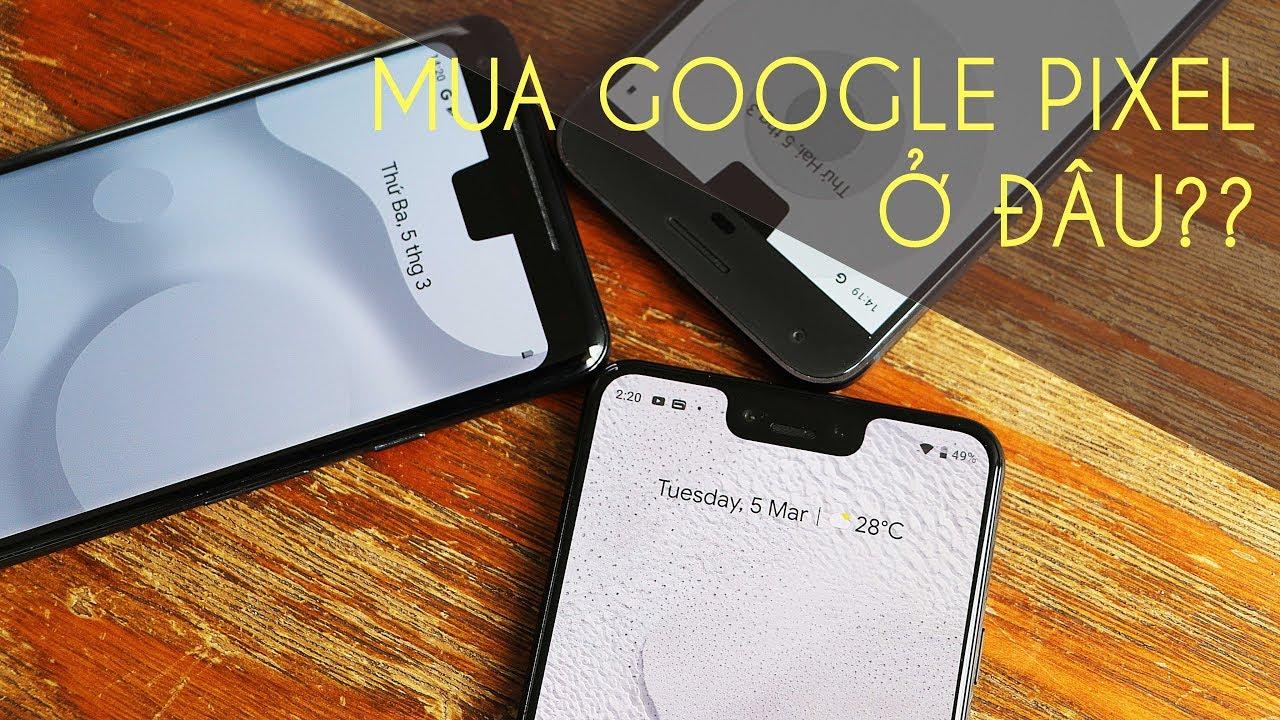Mua Google Pixel ở đây là hời nhất luôn!!