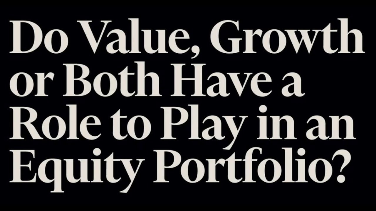 Do Value, Growth or both have a role to play in an equity portfolio?