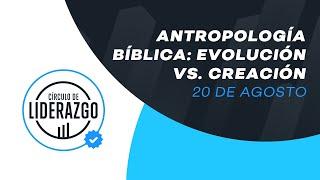 Antropología Bíblica: Creación vs. Evolución. | Círculo de Liderazgo | Gonzalo Chamorro