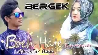 BERGEK. Boeh Hate ka Mehoe Lirik By Jafar Bayu