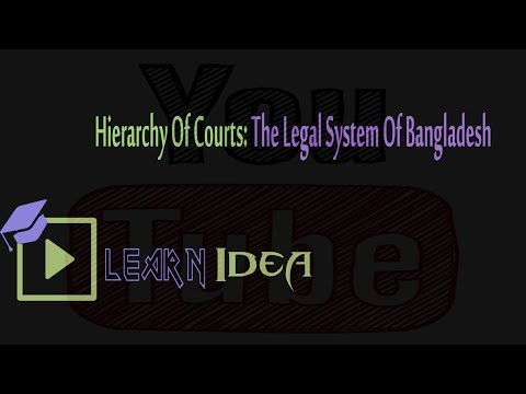Hierarchy Of Courts: The Legal System Of Bangladesh