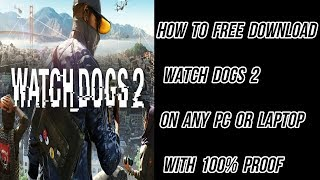 How To Free Download Watch Dogs 2 On Any PC Or Laptop With 100% Proof (2018/2019)