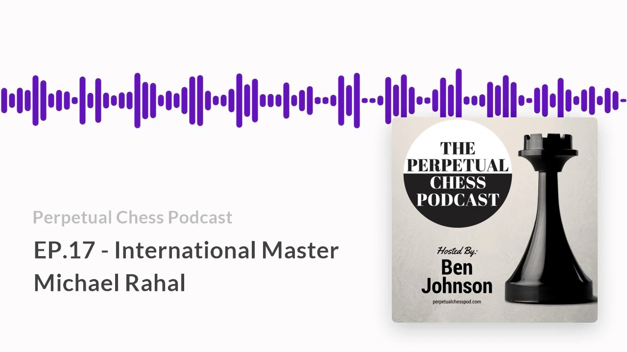perpetual chess podcast ep 17 international master michael rahal perpetual chess podcast ep 17 international master michael rahal