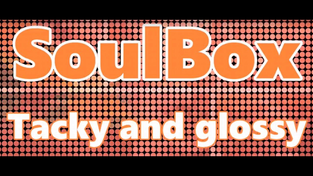 SoulBox - Tacky and glossy
