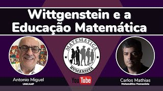 Wittgenstein e a Educação Matemática - com Antonio Miguel e Carlos Mathias