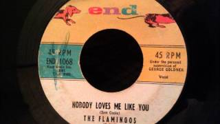 Flamingos - Nobody Loves Me Like You - One of their best (at least in my opinion)