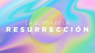 La gloria de la resurrección - Iglesia La Gloria de Dios Internacional