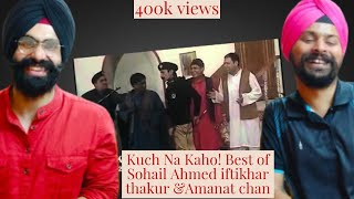 Sikh Reaction !Kuch Na Kaho! Best of Sohail Ahmed iftikhar thakur &Amanat chan