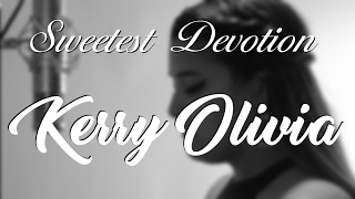 Sweetest Devotion -  Adele (Kerry Olivia cover)