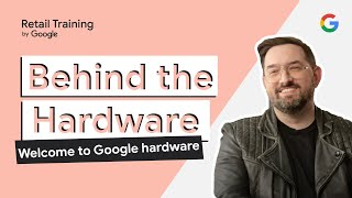 Welcome to Google hardware   Behind the Hardware