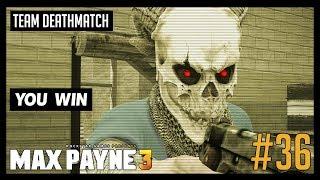 [PC] Team Deathmatch #36   Max Payne 3