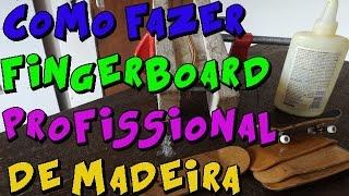 COMO  FAZER  DECK  PARA FINGERBOARD  DE  MADEIRA - PASSO   PASSO