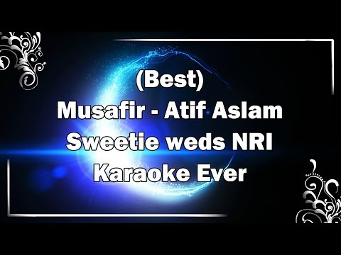 MUSAFIR Atif Aslam Karaoke with Lyrics + MP3 Download | Sweetie weds NRI | Fire Universal