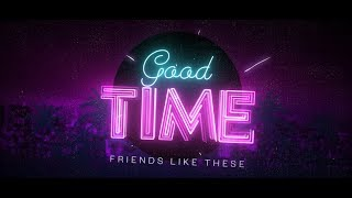 Baixar Friends Like These - Good Time (Official Lyric Video)