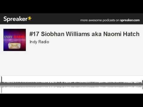 17 Siobhan Williams aka Naomi Hatch made with Spreaker