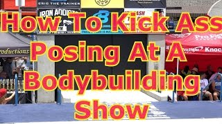 How To Kick Ass Posing At A Bodybuilding Show