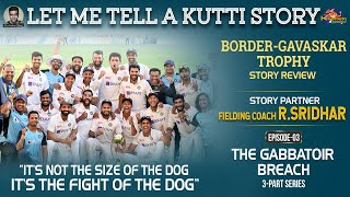 Let me tell a Kutti Story: The Gabbatoir Breach | Border-Gavaskar Trophy | R Sridhar | E3