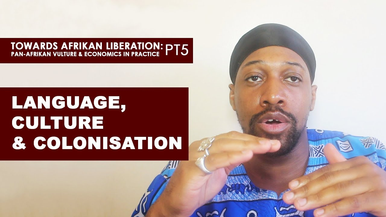 Language, Culture & Colonisation - (Pan-Afrikan Culture & Economics in Practice pt5)