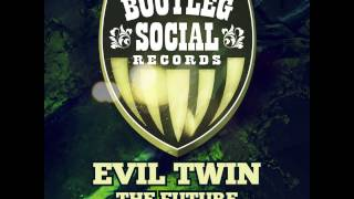Evil Twin - The Future (Tim Cullen Remix) **OUT NOW**