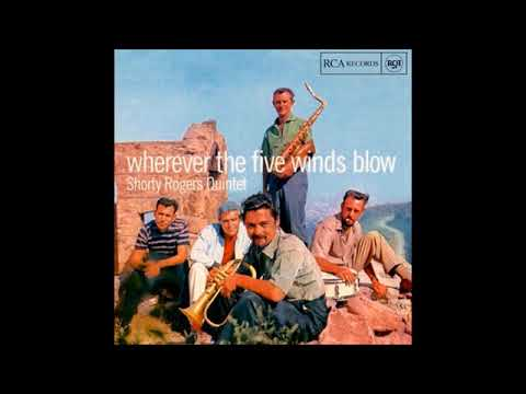Shorty Rogers Quintet ‎– Wherever The Five Winds Blow ( Full Album )