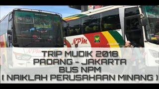 TRIP MUDIK 2018 PADANG - JAKARTA VIA LINTAS TENGAH SUMATERA [Full Lagu Minang] Bus NPM