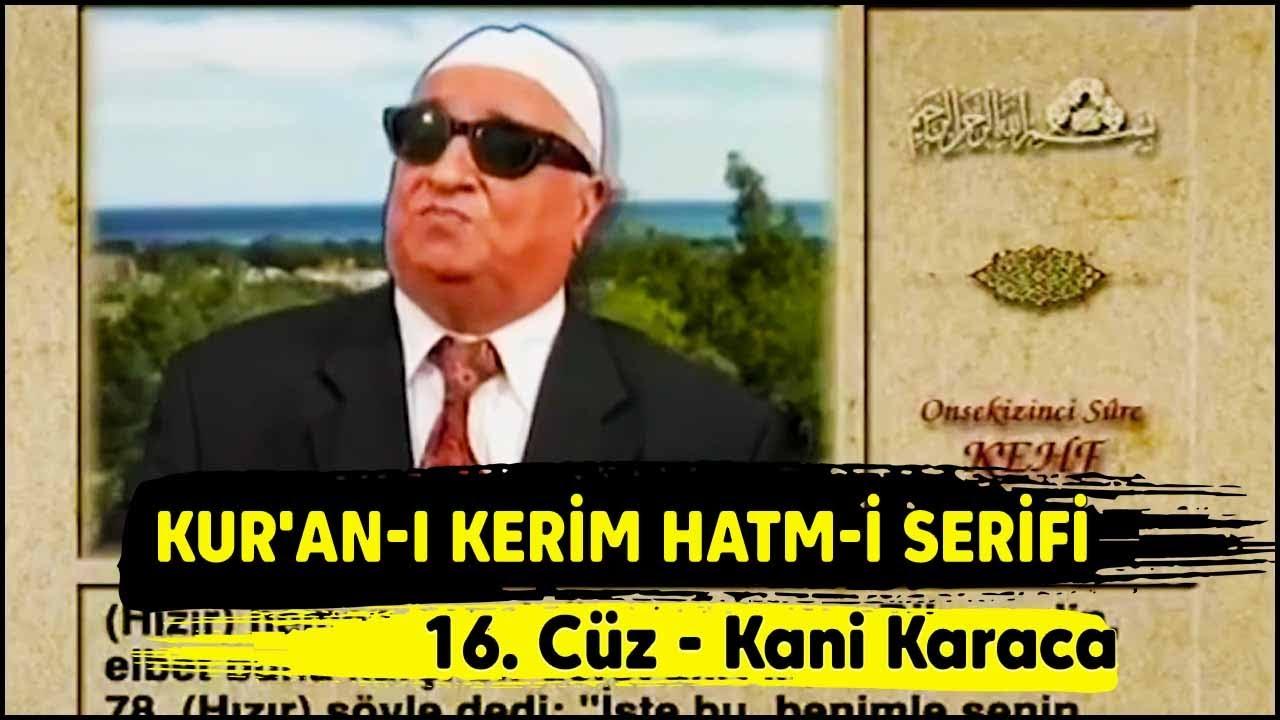 Kur'an-ı Kerim Hatmi Şerifi 16. Cüz - Kani Karaca