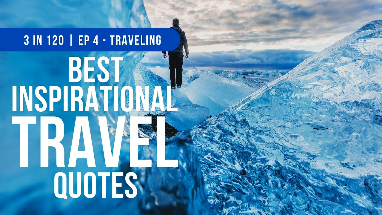 The Best Travel Quotes To Inspire Travel And Adventure | 3 in 120 | Ep 4 - Traveling