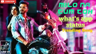 milo-na-tum-toh-updated-song-status-2019-trending-song