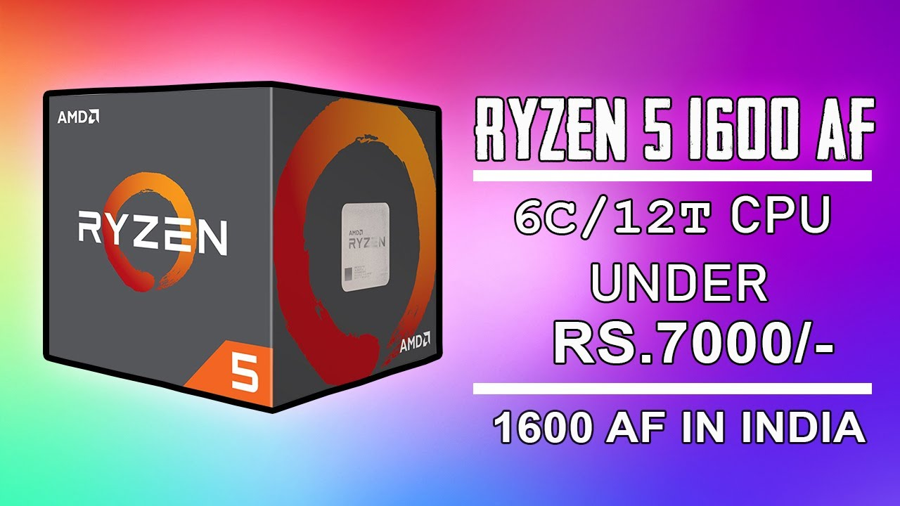 Ryzen 5 1600 Af In India Ryzen 5 1600 Vs Ryzen 5 1600 Af Pricing And India Launch Youtube