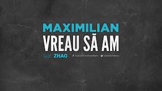 Maximilian feat. Zhao - Vreau Sa Am