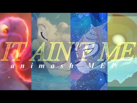 ANIMASH MEP | IT AIN'T ME | Kygo X Selena Gomez